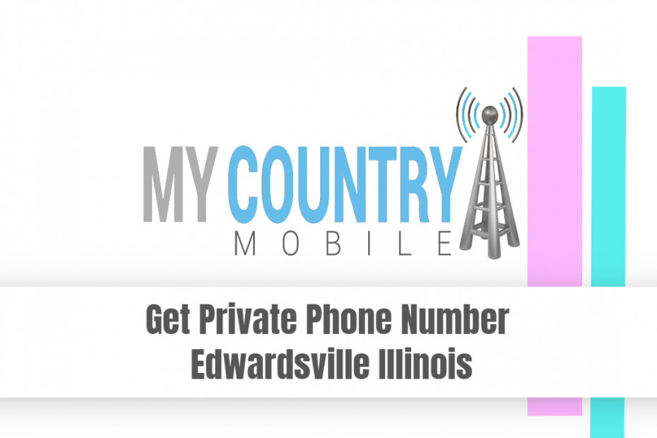 Get Private Phone Number Edwardsville Illinois - My Country Mobile
