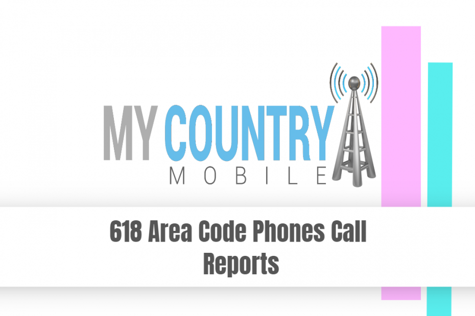 618 Area Code Phones Call Reports - My Country Mobile