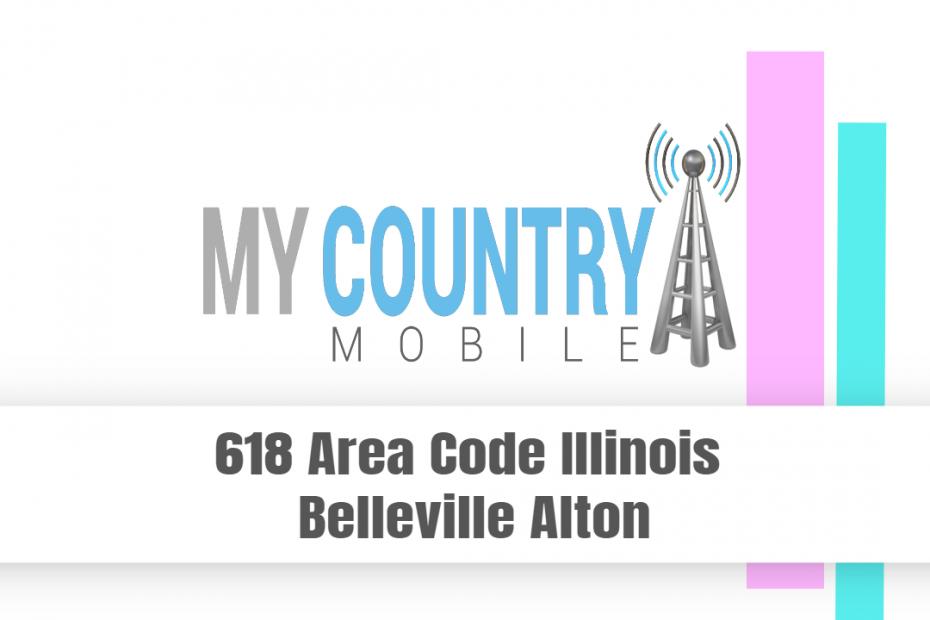 618 Area Code Illinois Belleville Alton - My Country Mobile